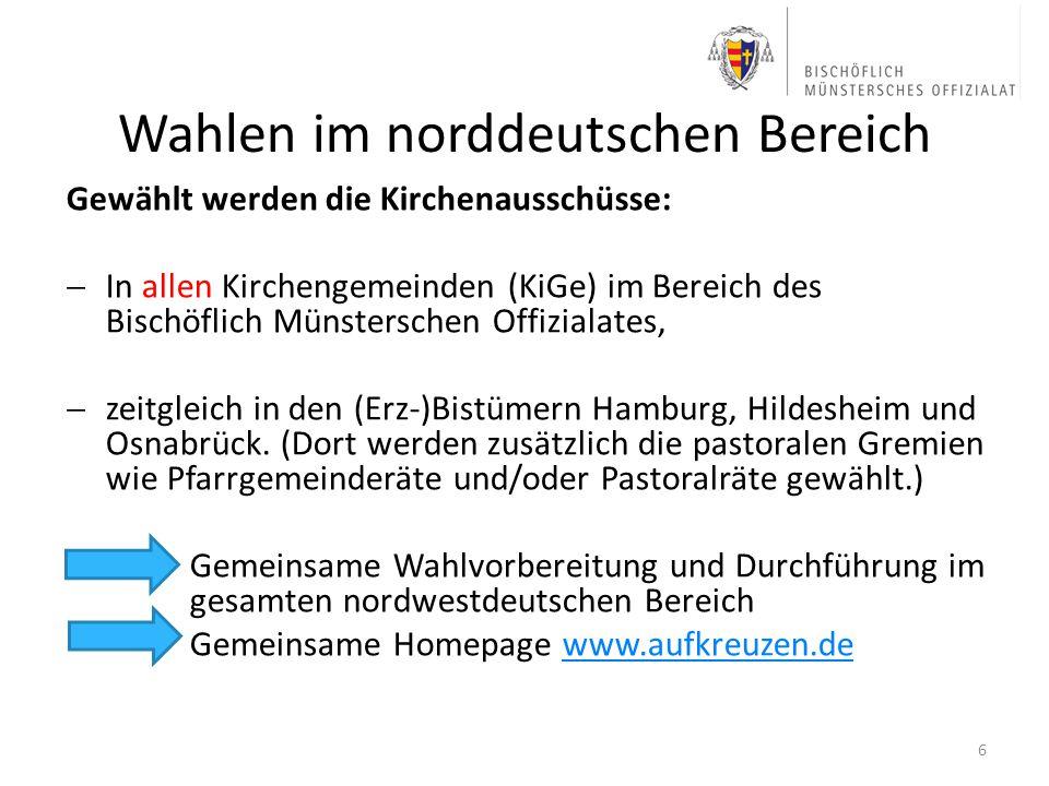 Wahlen im norddeutschen Bereich Gewählt werden die Kirchenausschüsse: In allen Kirchengemeinden (KiGe) im Bereich des Bischöflich Münsterschen Offizia