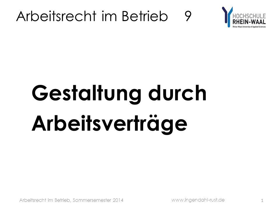 Arbeitsrecht im Betrieb 9 Gestaltung durch Arbeitsverträge 1 www.ingendahl-rust.de Arbeitsrecht im Betrieb, Sommersemester 2014