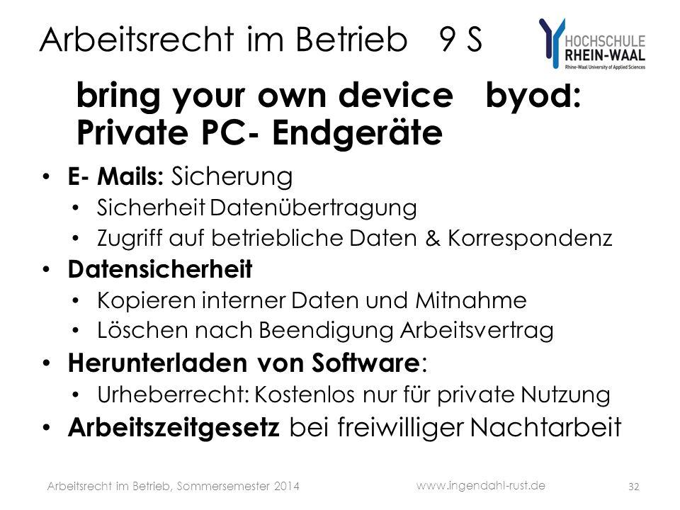 Arbeitsrecht im Betrieb 9 S bring your own device byod: Private PC- Endgeräte E- Mails: Sicherung Sicherheit Datenübertragung Zugriff auf betriebliche