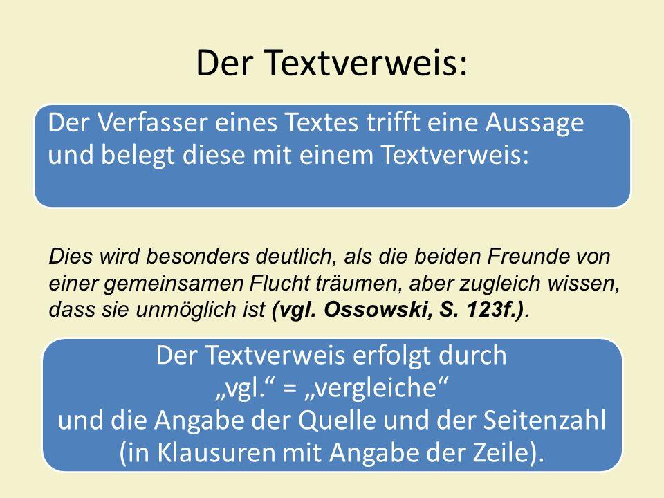 Der Textverweis: Der Verfasser eines Textes trifft eine Aussage und belegt diese mit einem Textverweis: Dies wird besonders deutlich, als die beiden F
