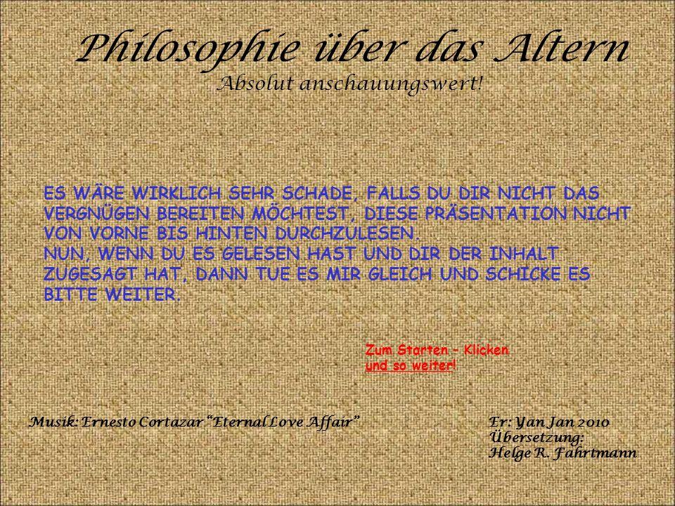 Philosophie über das Altern Absolut anschauungswert.