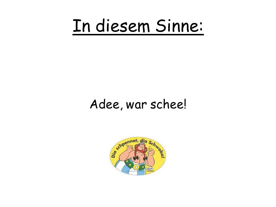 In diesem Sinne: Adee, war schee!