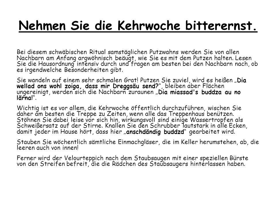 Beschäftigen Sie sich mit schwäbischem Essen Entdecken Sie alles, was typisch Schwäbisch gilt: Bräzla (Brezeln), Laugaweggla (Laugenbrötchen), Roschdbrôôda (Zwiebelrostbraten), Lensa medd Soida ond Schbädzla (Linsen mit Spätzle), Gaisburger Marsch, Saure Nierla (Nierchen in dunkler Sauce) und Kuddla (Kutteln).