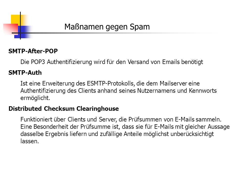Maßnamen gegen Spam SMTP-After-POP Die POP3 Authentifizierung wird für den Versand von Emails benötigt SMTP-Auth Ist eine Erweiterung des ESMTP-Protok