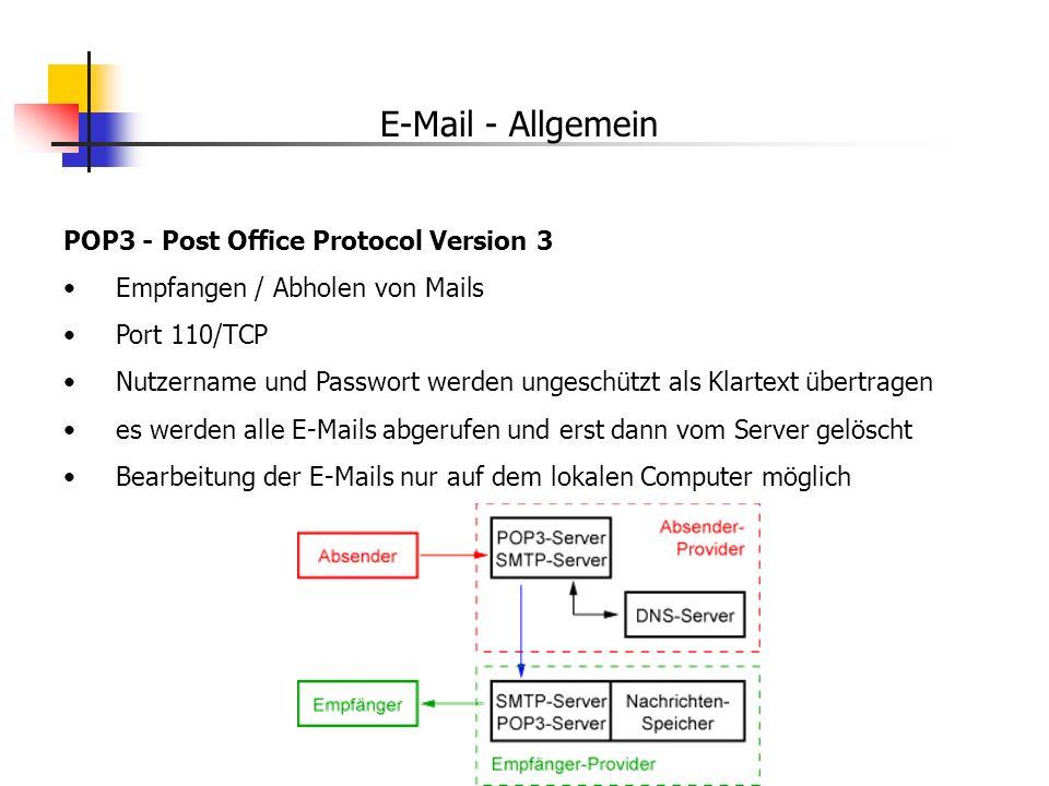 E-Mail - Allgemein POP3 - Post Office Protocol Version 3 Empfangen / Abholen von Mails Port 110/TCP Nutzername und Passwort werden ungeschützt als Kla
