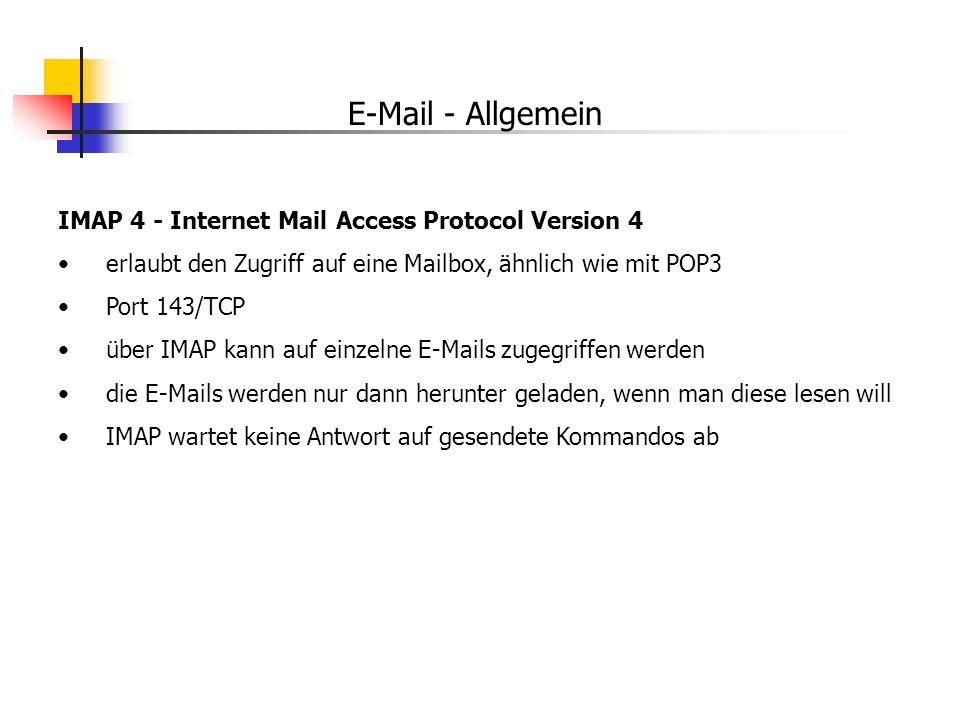 E-Mail - Allgemein IMAP 4 - Internet Mail Access Protocol Version 4 erlaubt den Zugriff auf eine Mailbox, ähnlich wie mit POP3 Port 143/TCP über IMAP