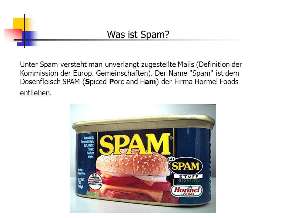 Unter Spam versteht man unverlangt zugestellte Mails (Definition der Kommission der Europ. Gemeinschaften). Der Name