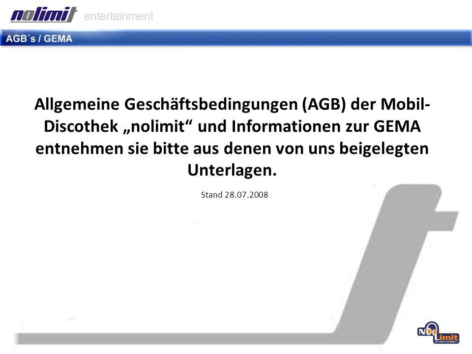 Allgemeine Geschäftsbedingungen (AGB) der Mobil- Discothek nolimit und Informationen zur GEMA entnehmen sie bitte aus denen von uns beigelegten Unterlagen.