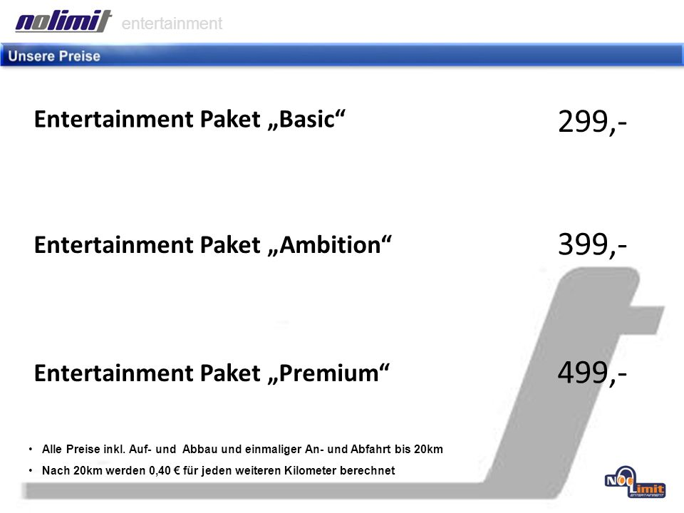 Entertainment Paket Basic entertainment Entertainment Paket Ambition Entertainment Paket Premium 299,- 399,- 499,- Alle Preise inkl.