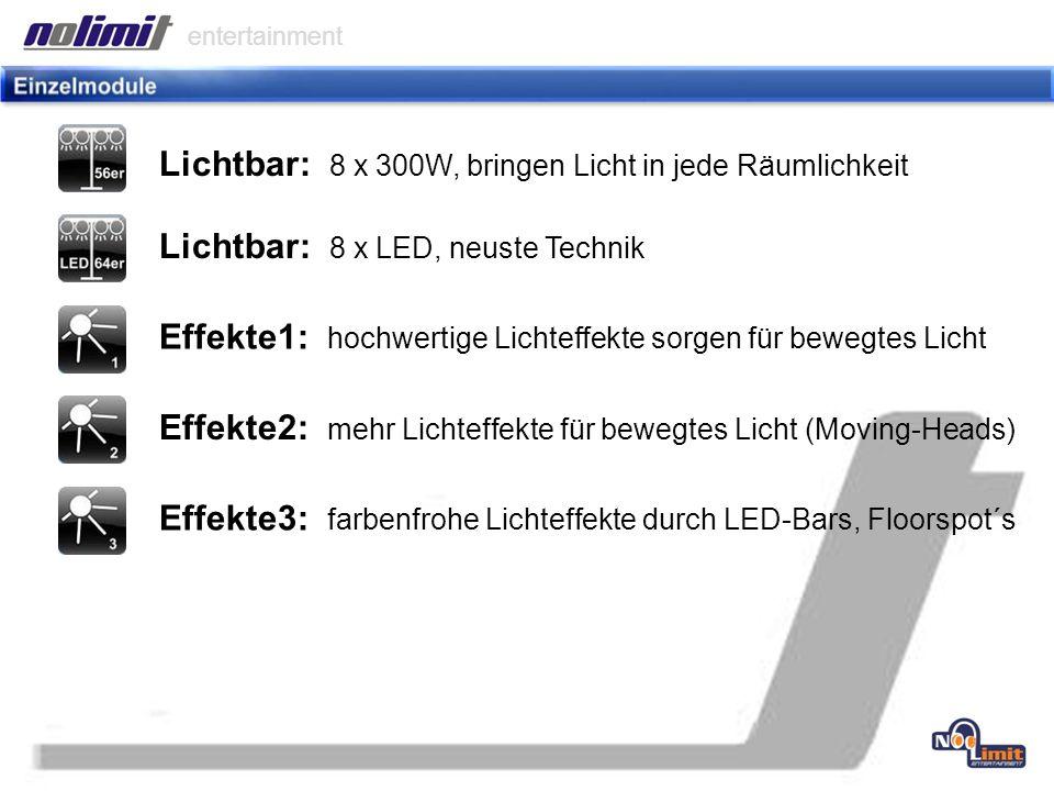 entertainment Lichtbar: 8 x LED, neuste Technik Effekte1: hochwertige Lichteffekte sorgen für bewegtes Licht Effekte2: mehr Lichteffekte für bewegtes Licht (Moving-Heads) Effekte3: farbenfrohe Lichteffekte durch LED-Bars, Floorspot´s Lichtbar: 8 x 300W, bringen Licht in jede Räumlichkeit