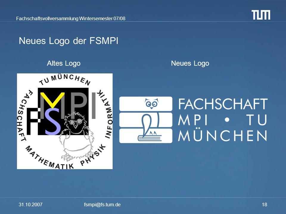 Fachschaftsvollversammlung Wintersemester 07/08 31.10.2007fsmpi@fs.tum.de18 Neues Logo der FSMPI Altes LogoNeues Logo