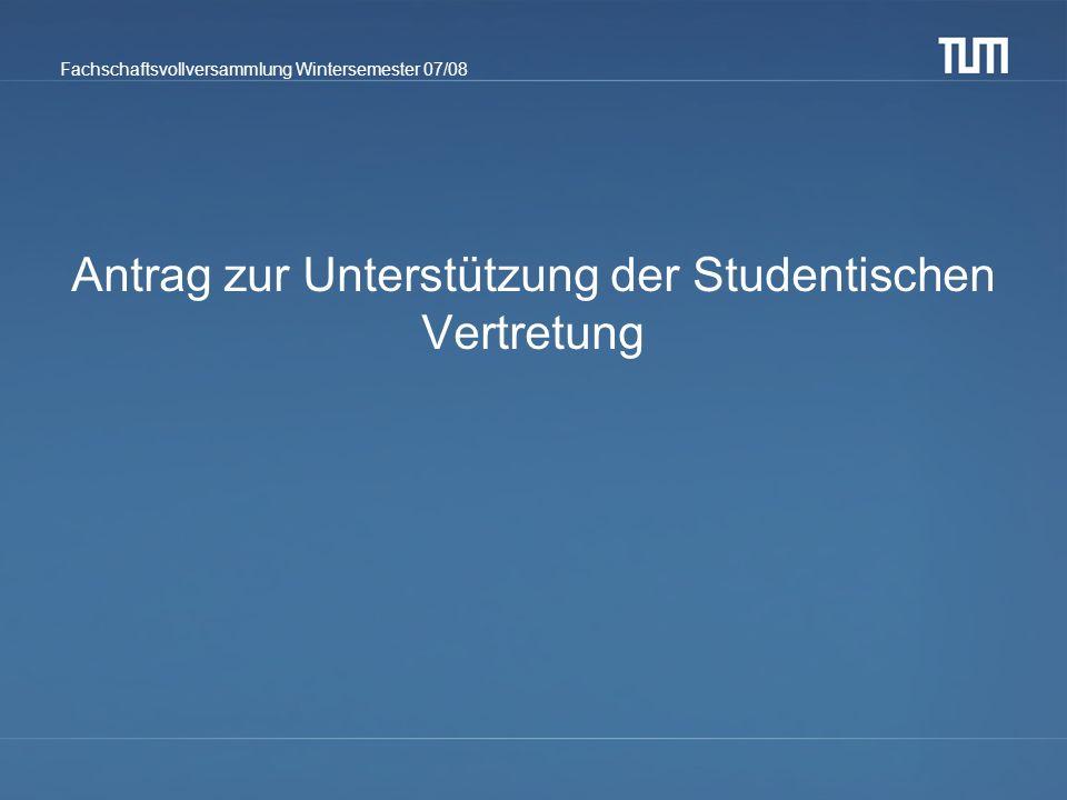 Fachschaftsvollversammlung Wintersemester 07/08 Antrag zur Unterstützung der Studentischen Vertretung