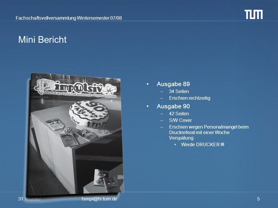 Fachschaftsvollversammlung Wintersemester 07/08 31.10.2007fsmpi@fs.tum.de5 Mini Bericht Ausgabe 89 –3–34 Seiten –E–Erschien rechtzeitig Ausgabe 90 –4–