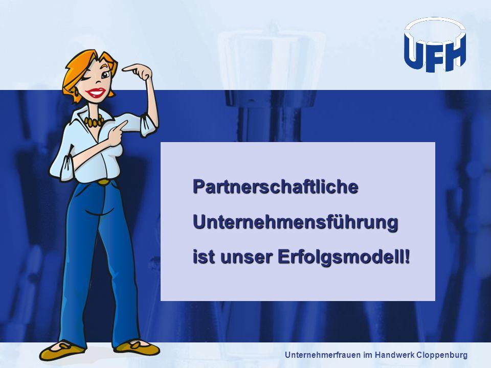 Unternehmerfrauen im Handwerk Cloppenburg Partnerschaftliche Unternehmensführung Unternehmensführung ist unser Erfolgsmodell! ist unser Erfolgsmodell!