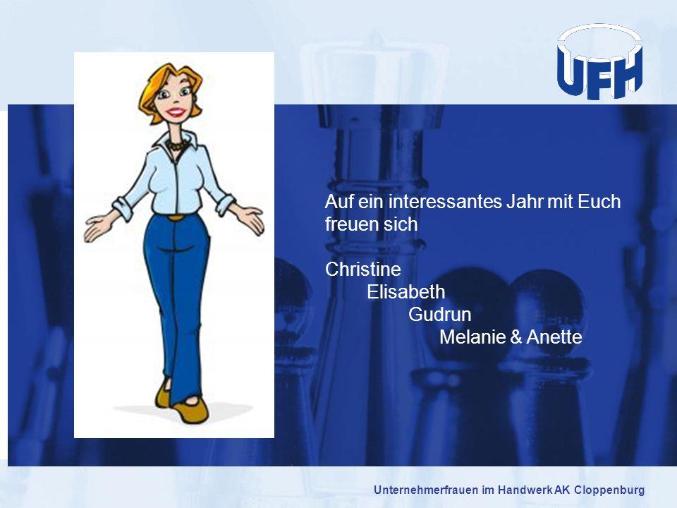 Unternehmerfrauen im Handwerk AK Cloppenburg Auf ein interessantes Jahr mit Euch freuen sich Christine Elisabeth Gudrun Melanie & Anette