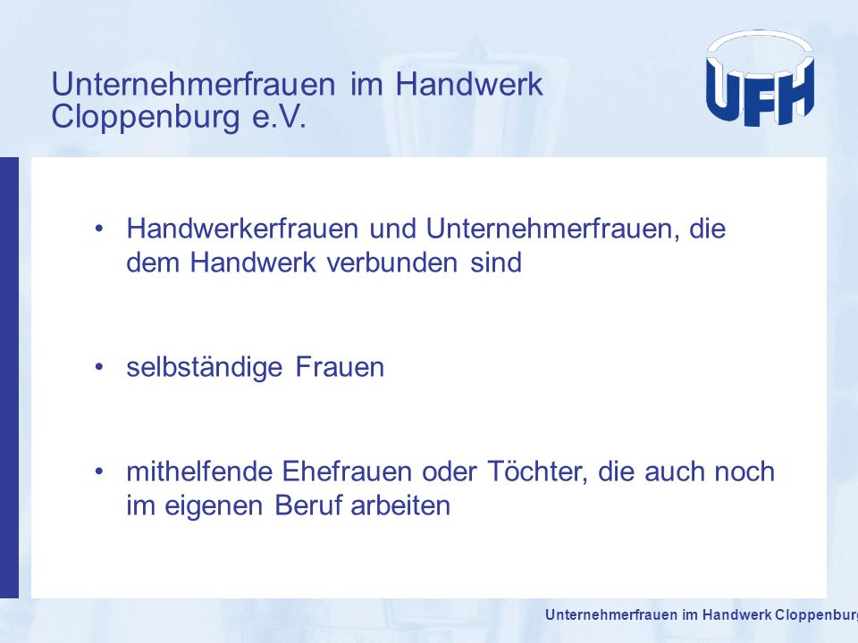 Unternehmerfrauen im Handwerk Cloppenburg e.V. Handwerkerfrauen und Unternehmerfrauen, die dem Handwerk verbunden sind selbständige Frauen mithelfende
