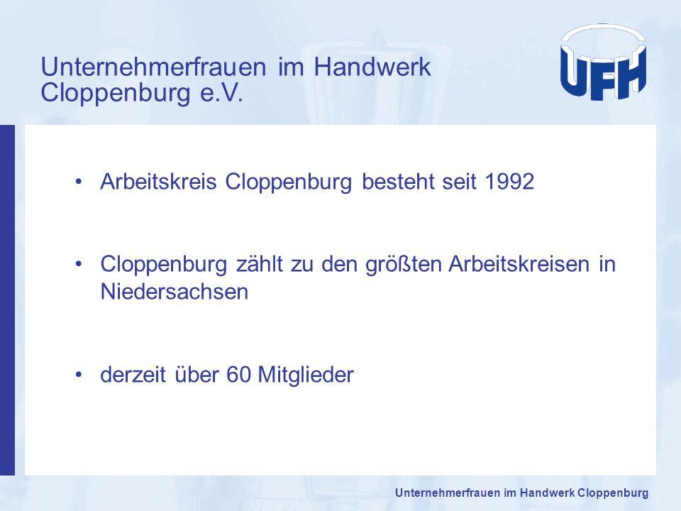 Unternehmerfrauen im Handwerk Cloppenburg e.V. Arbeitskreis Cloppenburg besteht seit 1992 Cloppenburg zählt zu den größten Arbeitskreisen in Niedersac