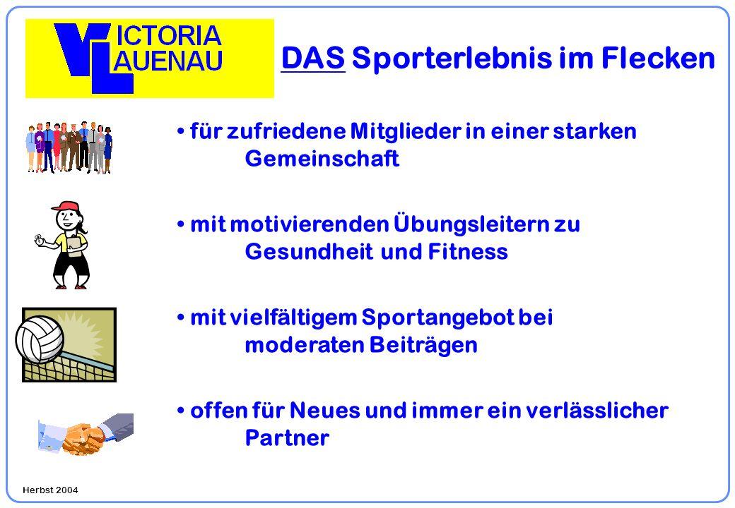 Herbst 2004 DAS Sporterlebnis im Flecken für zufriedene Mitglieder in einer starken Gemeinschaft mit vielfältigem Sportangebot bei moderaten Beiträgen