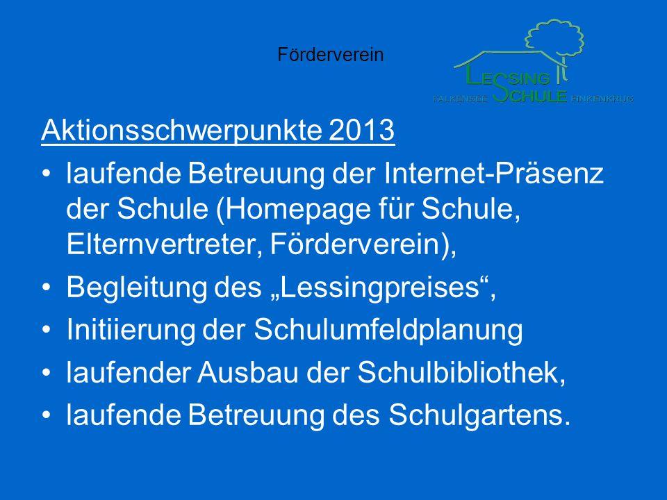 Förderverein Aktionsschwerpunkte 2013 laufende Betreuung der Internet-Präsenz der Schule (Homepage für Schule, Elternvertreter, Förderverein), Begleit
