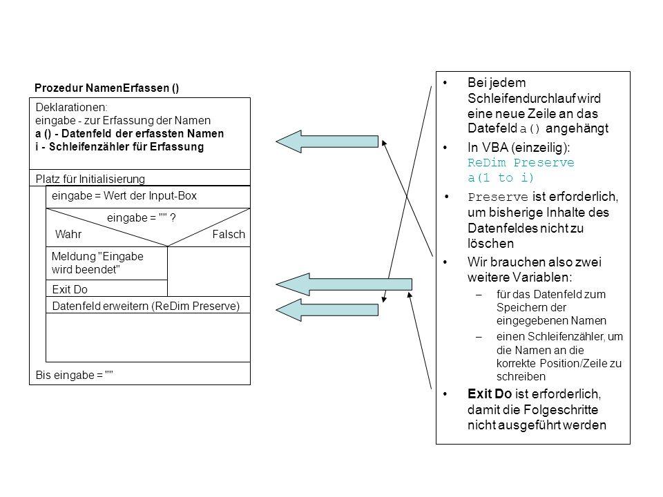 Bei jedem Schleifendurchlauf wird eine neue Zeile an das Datefeld a() angehängt In VBA (einzeilig): ReDim Preserve a(1 to i) Preserve ist erforderlich