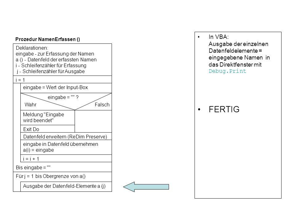 In VBA: Ausgabe der einzelnen Datenfeldelemente = eingegebene Namen in das Direktfenster mit Debug.Print FERTIG Deklarationen: eingabe - zur Erfassung