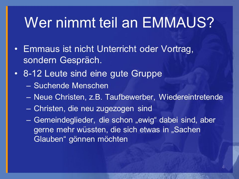 4 Wer nimmt teil an EMMAUS. Emmaus ist nicht Unterricht oder Vortrag, sondern Gespräch.