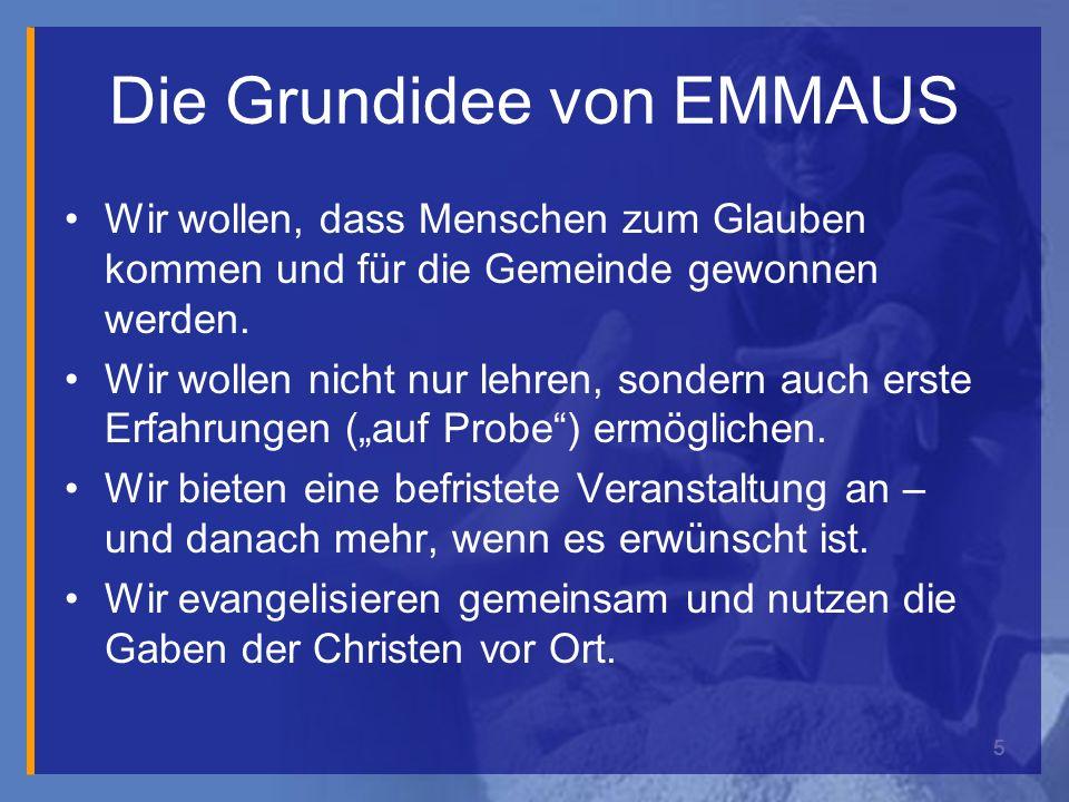 5 Die Grundidee von EMMAUS Wir wollen, dass Menschen zum Glauben kommen und für die Gemeinde gewonnen werden.