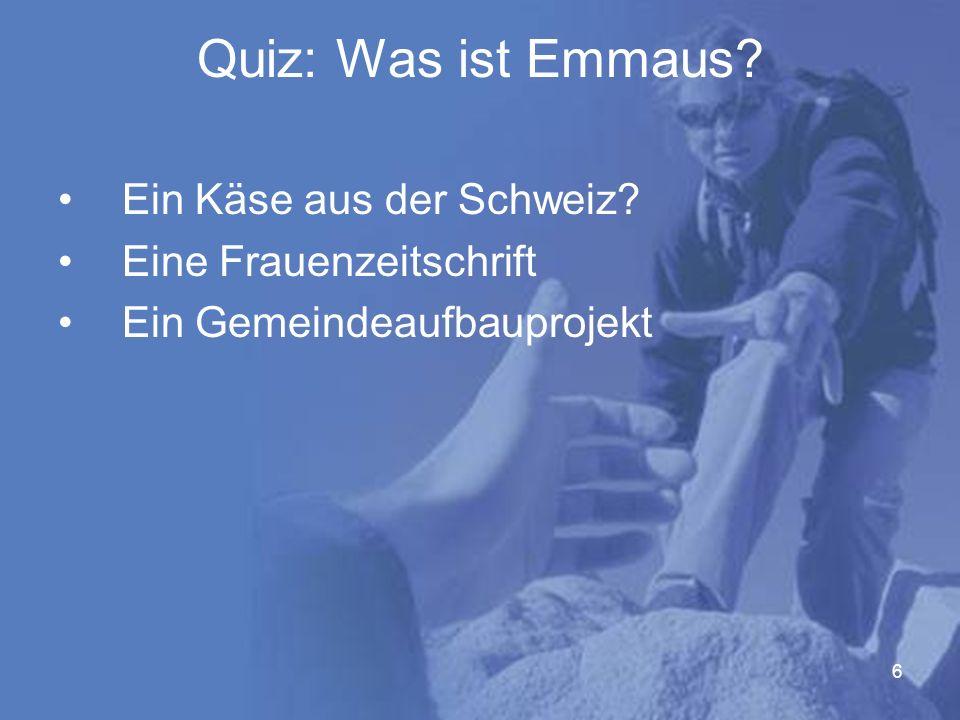 6 Quiz: Was ist Emmaus Ein Käse aus der Schweiz Eine Frauenzeitschrift Ein Gemeindeaufbauprojekt