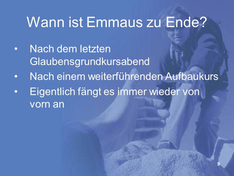9 Wann ist Emmaus zu Ende.