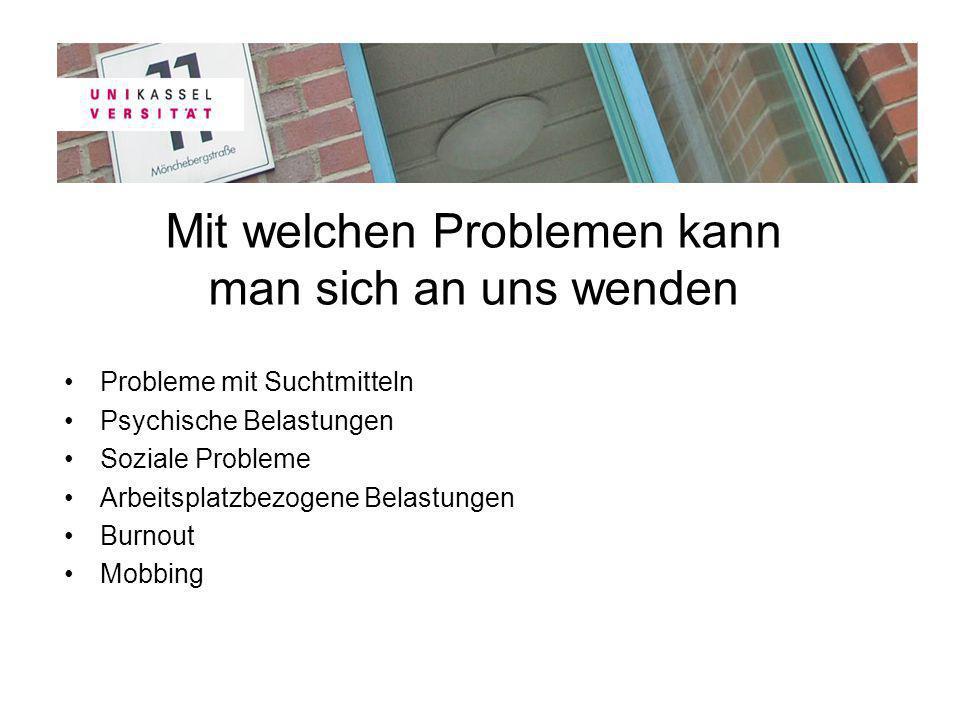 Mit welchen Problemen kann man sich an uns wenden Probleme mit Suchtmitteln Psychische Belastungen Soziale Probleme Arbeitsplatzbezogene Belastungen B