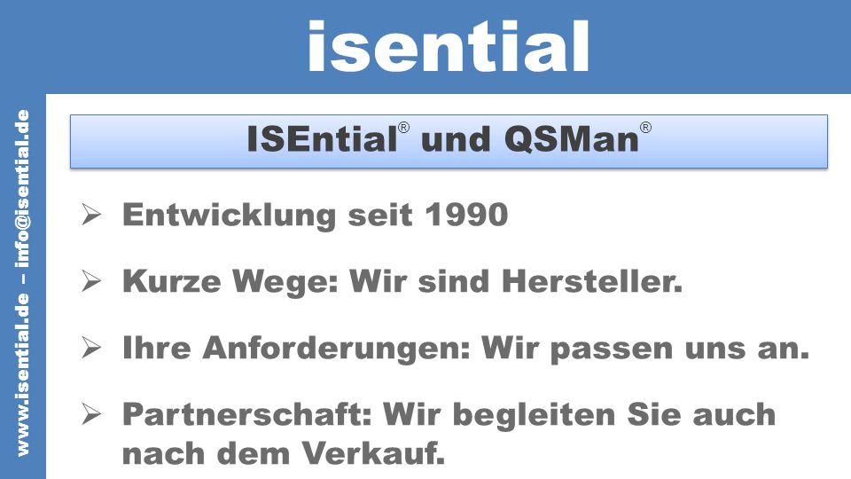 isential ISEntial ® und QSMan ® Entwicklung seit 1990 Kurze Wege: Wir sind Hersteller.