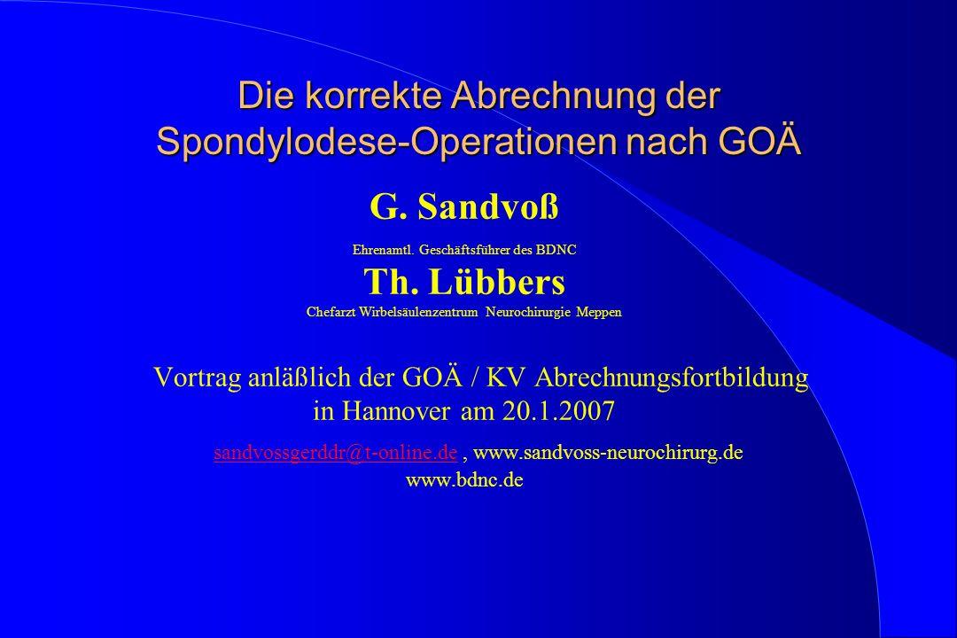 Die korrekte Abrechnung der Spondylodese-Operationen nach GOÄ G. Sandvoß Ehrenamtl. Geschäftsführer des BDNC Th. Lübbers Chefarzt Wirbelsäulenzentrum
