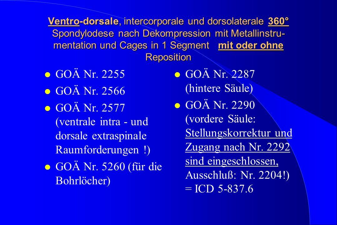 Ventro-dorsale, intercorporale und dorsolaterale 360° Spondylodese nach Dekompression mit Metallinstru- mentation und Cages in 1 Segment mit oder ohne Reposition l GOÄ Nr.