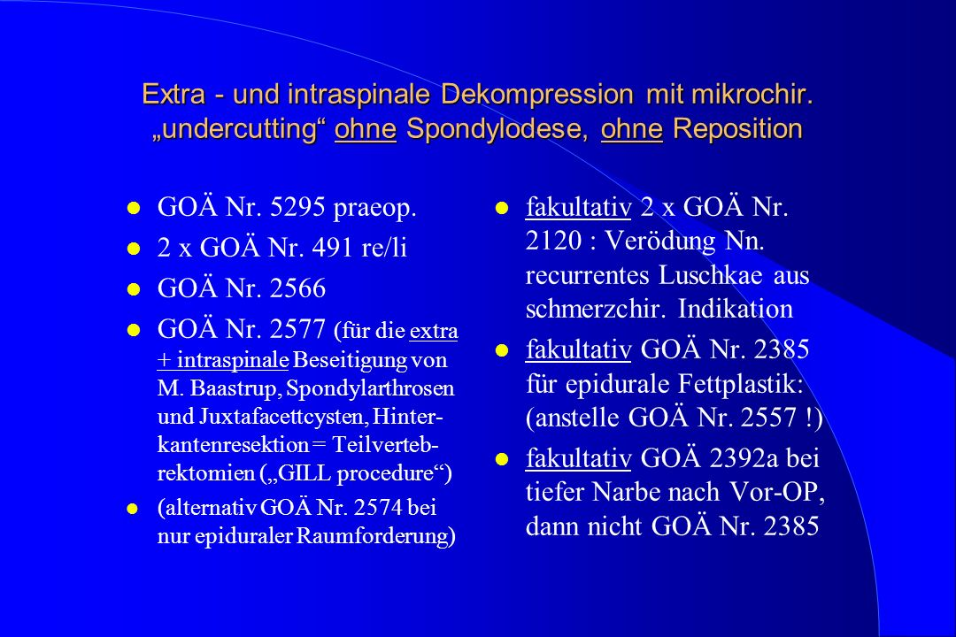 Extra - und intraspinale Dekompression mit mikrochir. undercutting ohne Spondylodese, ohne Reposition l GOÄ Nr. 5295 praeop. l 2 x GOÄ Nr. 491 re/li l