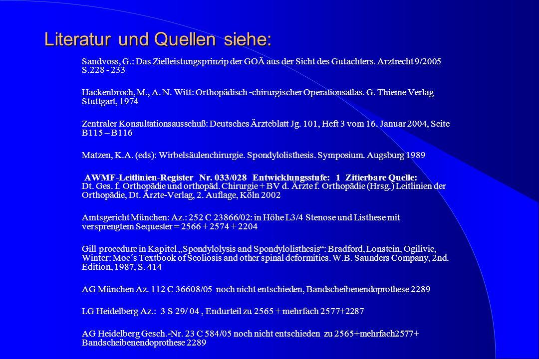 Literatur und Quellen siehe: Sandvoss, G.: Das Zielleistungsprinzip der GOÄ aus der Sicht des Gutachters. Arztrecht 9/2005 S.228 - 233 Hackenbroch, M.
