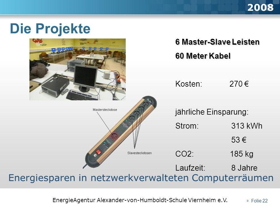 EnergieAgentur Alexander-von-Humboldt-Schule Viernheim e.V. Folie 22 Die Projekte 2008 Energiesparen in netzwerkverwalteten Computerräumen 6 Master-Sl