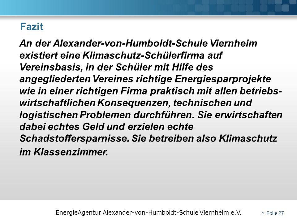 EnergieAgentur Alexander-von-Humboldt-Schule Viernheim e.V. Folie 27 An der Alexander-von-Humboldt-Schule Viernheim existiert eine Klimaschutz-Schüler