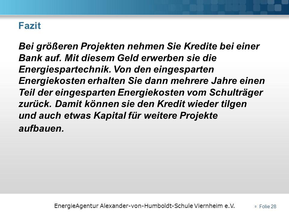 EnergieAgentur Alexander-von-Humboldt-Schule Viernheim e.V. Folie 28 Fazit Bei größeren Projekten nehmen Sie Kredite bei einer Bank auf. Mit diesem Ge