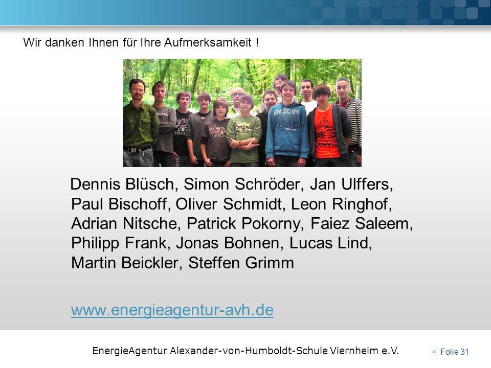 EnergieAgentur Alexander-von-Humboldt-Schule Viernheim e.V. Folie 31 Dennis Blüsch, Simon Schröder, Jan Ulffers, Paul Bischoff, Oliver Schmidt, Leon R