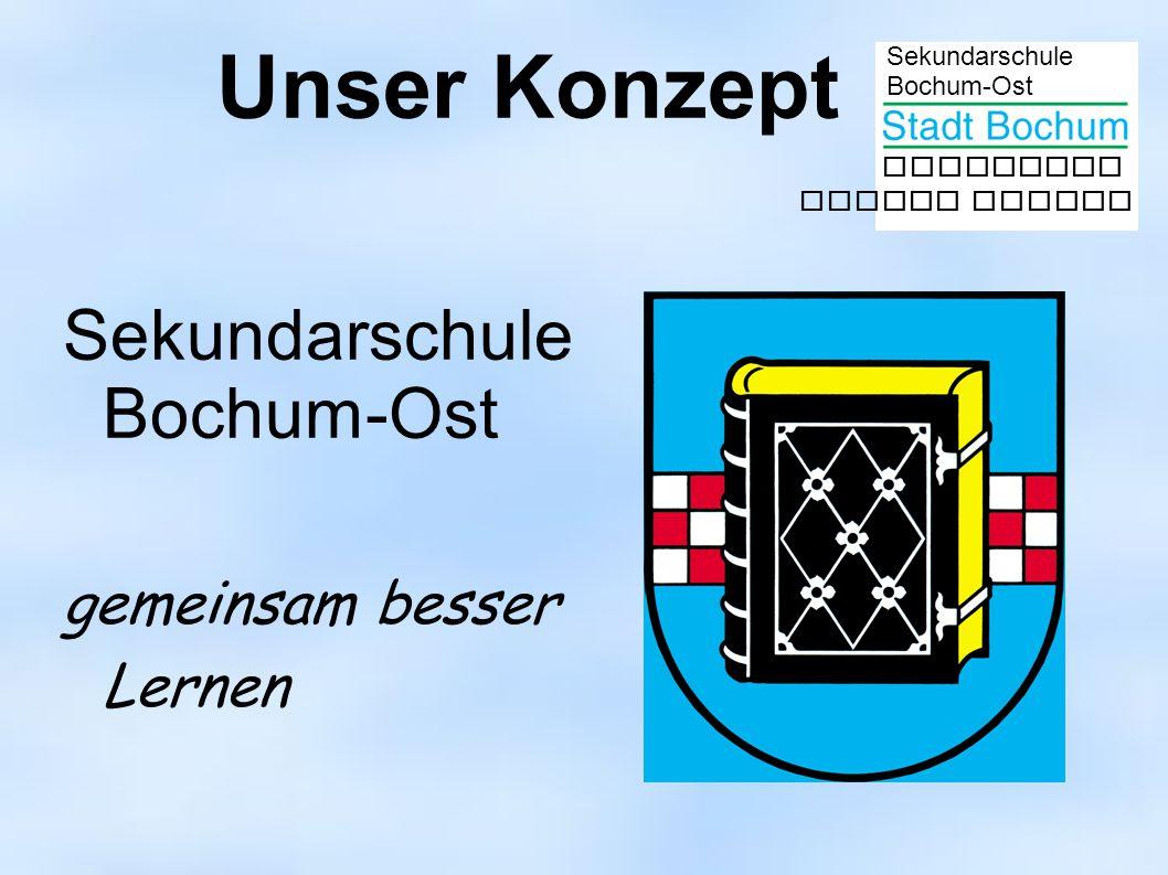Sekundarschule Bochum-Ost gemeinsam besser lernen Unser Konzept Sekundarschule Bochum-Ost gemeinsam besser Lernen