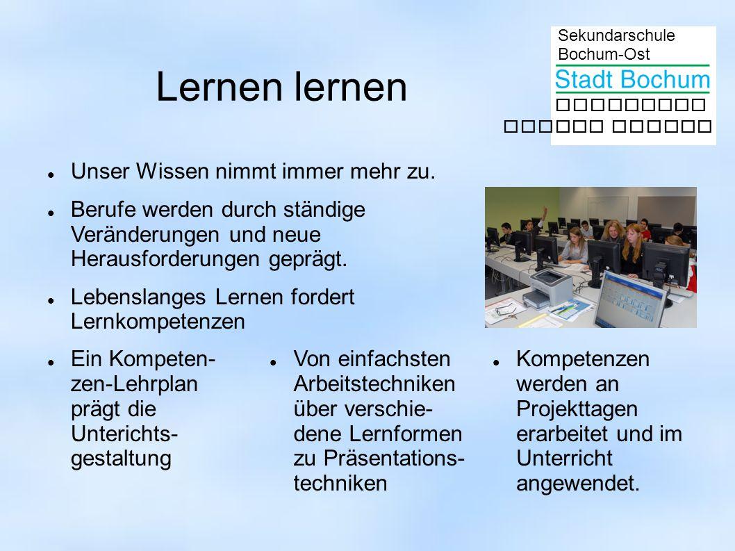 Sekundarschule Bochum-Ost gemeinsam besser lernen Lernen lernen Unser Wissen nimmt immer mehr zu. Berufe werden durch ständige Veränderungen und neue