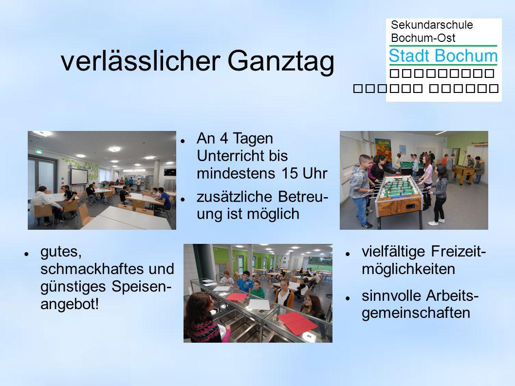 Sekundarschule Bochum-Ost gemeinsam besser lernen vielfältige Freizeit- möglichkeiten sinnvolle Arbeits- gemeinschaften verlässlicher Ganztag An 4 Tag