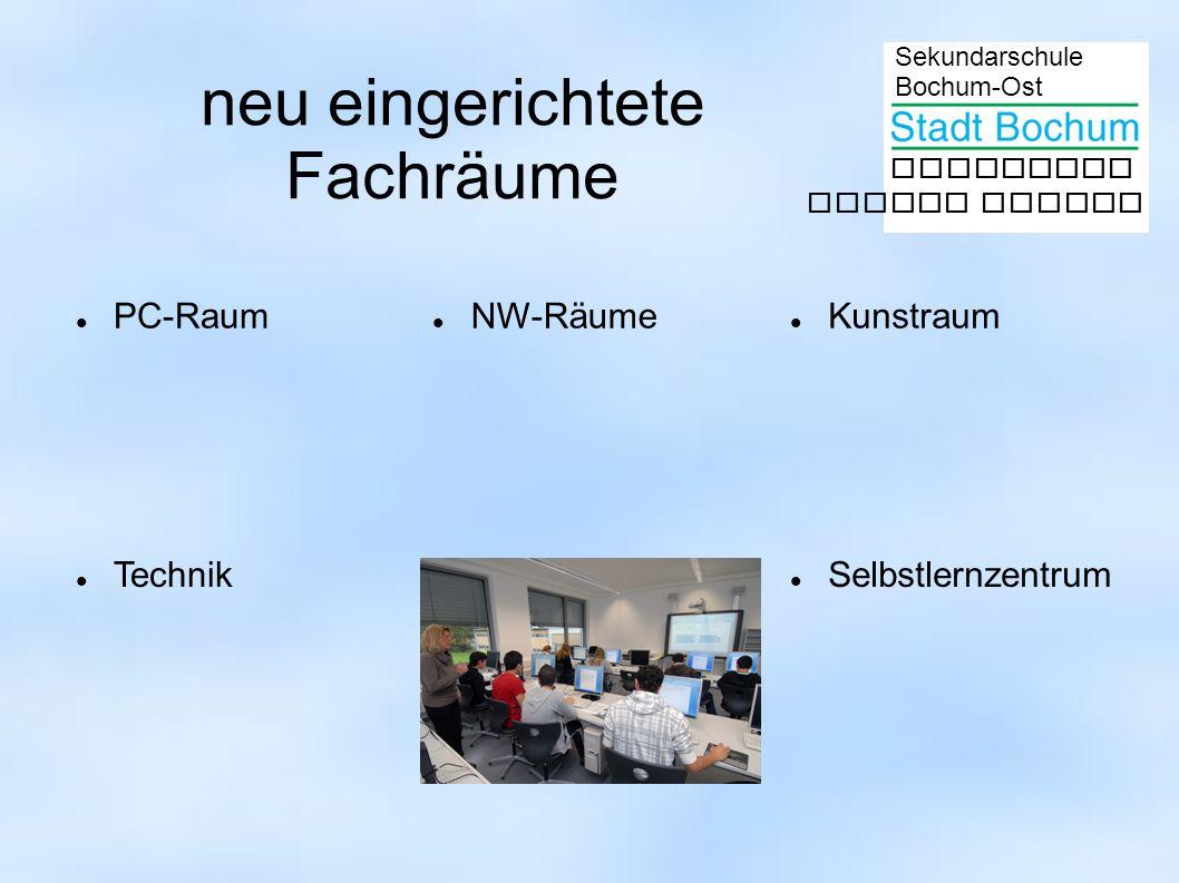 Sekundarschule Bochum-Ost gemeinsam besser lernen neu eingerichtete Fachräume PC-Raum NW-Räume Kunstraum Selbstlernzentrum Technik