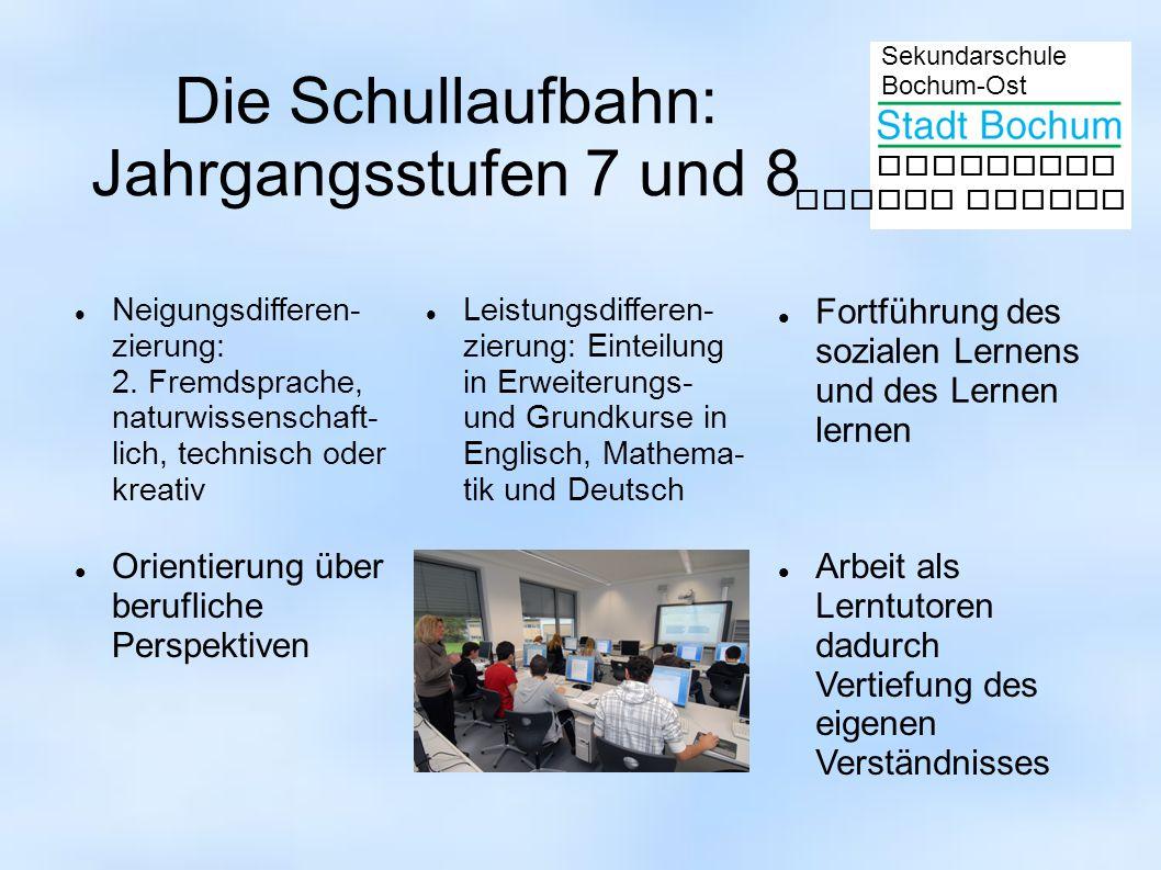 Sekundarschule Bochum-Ost gemeinsam besser lernen Die Schullaufbahn: Jahrgangsstufen 7 und 8 Neigungsdifferen- zierung: 2. Fremdsprache, naturwissensc