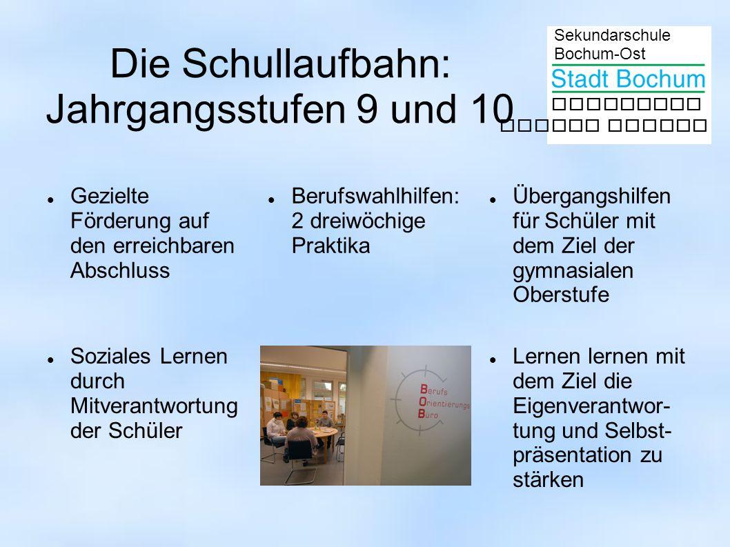 Sekundarschule Bochum-Ost gemeinsam besser lernen Die Schullaufbahn: Jahrgangsstufen 9 und 10 Gezielte Förderung auf den erreichbaren Abschluss Berufs