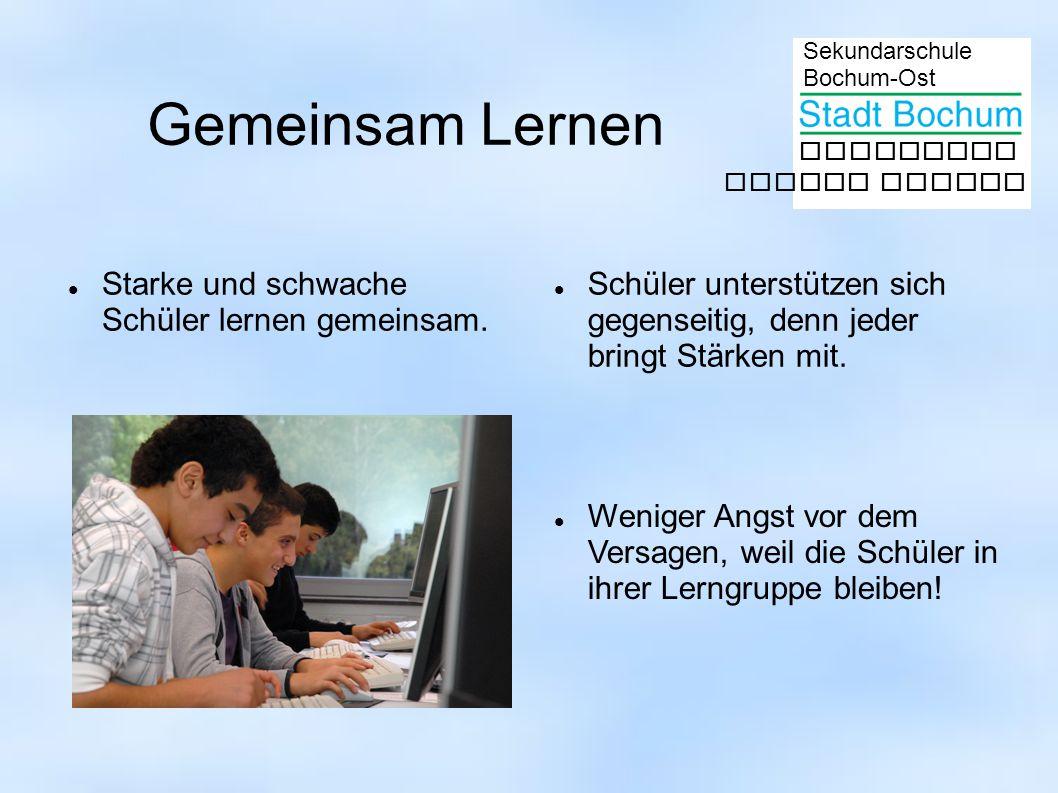 Sekundarschule Bochum-Ost gemeinsam besser lernen Gemeinsam Lernen Starke und schwache Schüler lernen gemeinsam. Schüler unterstützen sich gegenseitig