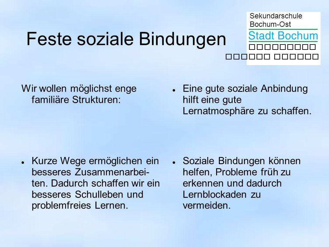 Sekundarschule Bochum-Ost gemeinsam besser lernen Feste soziale Bindungen Wir wollen möglichst enge familiäre Strukturen: Eine gute soziale Anbindung hilft eine gute Lernatmosphäre zu schaffen.