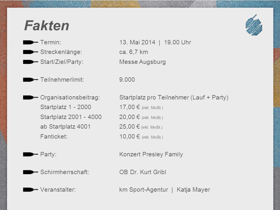 Fakten Termin:13. Mai 2014   19.00 Uhr Streckenlänge:ca. 6,7 km Start/Ziel/Party:Messe Augsburg Teilnehmerlimit:9.000 Organisationsbeitrag:Startplatzp