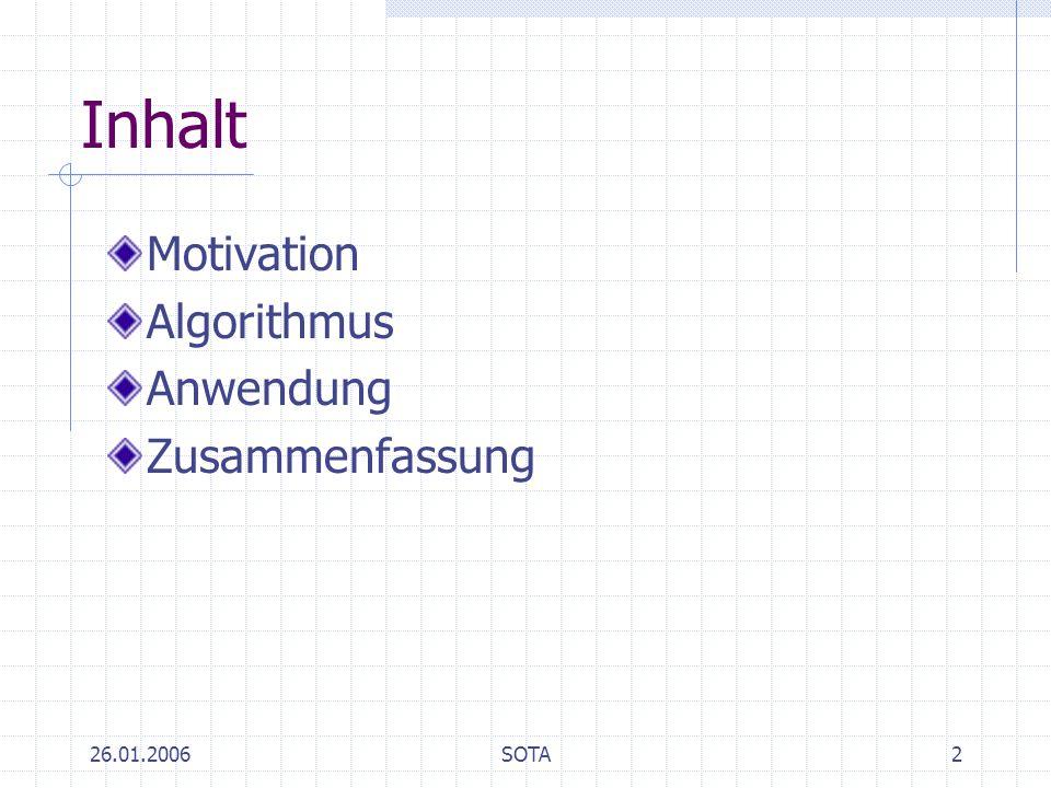 26.01.2006SOTA2 Inhalt Motivation Algorithmus Anwendung Zusammenfassung