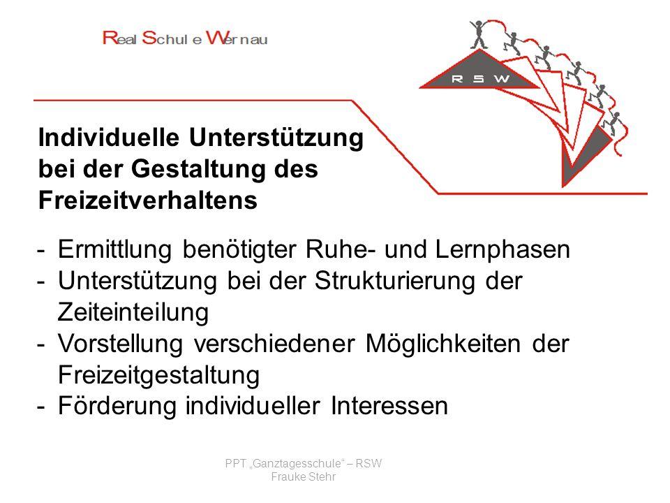 PPT Ganztagesschule – RSW Frauke Stehr Individuelle Unterstützung bei der Gestaltung des Freizeitverhaltens -Ermittlung benötigter Ruhe- und Lernphase